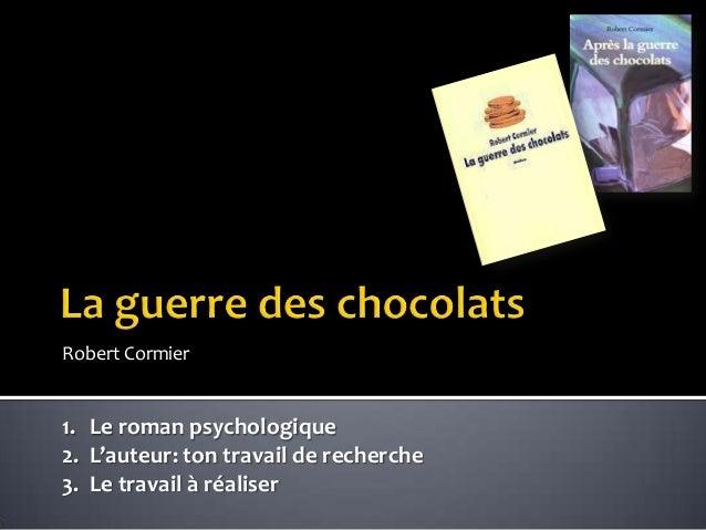 Robert Cormier  1. Le roman psychologique 2. L'auteur: ton travail de recherche 3. Le travail à réaliser