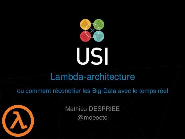 www.usievents.com #USI2014 Lambda-architecture ou comment réconcilier les Big-Data avec le temps réel Mathieu DESPRIEE @md...