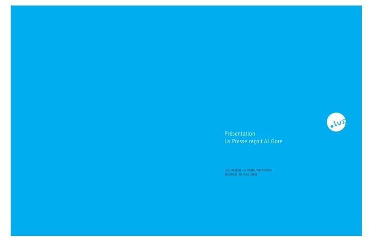 Présentation La Presse reçoit Al Gore    LUZ DESIGN + COMMUNICATIONS Montréal, 29 mars 2008