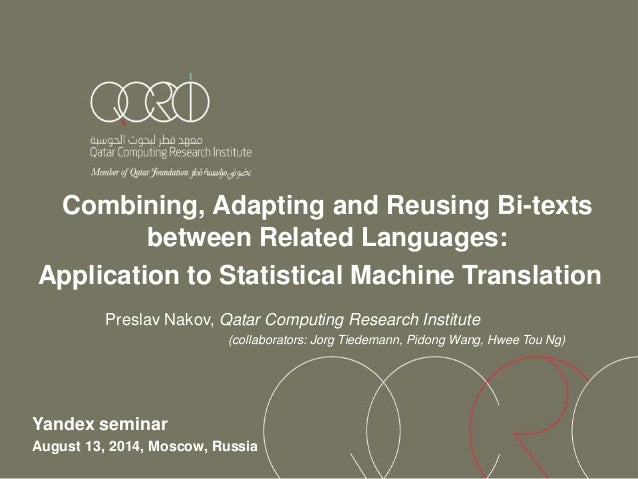 Combining, Adapting and Reusing Bi-texts between Related Languages: Application to Statistical Machine Translation Preslav...