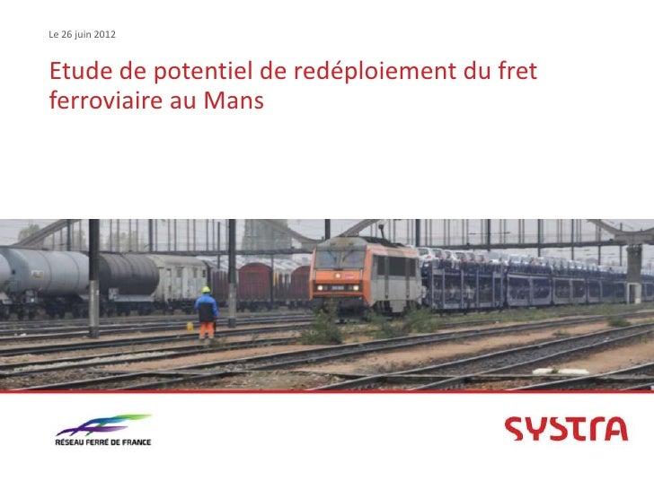 Le 26 juin 2012Etude de potentiel de redéploiement du fretferroviaire au Mans