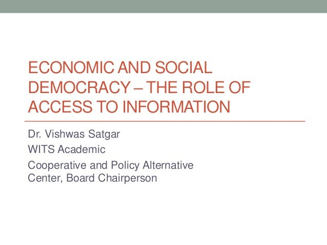 ECONOMIC AND SOCIAL DEMOCRACY – THE ROLE OF ACCESS TO INFORMATION Dr. Vishwas Satgar WITS Academic Cooperative and Policy ...