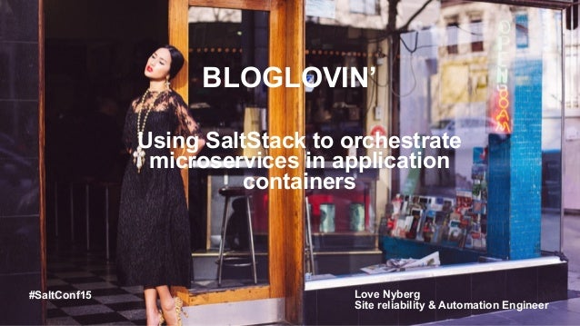 BLOGLOVIN' Using SaltStack to orchestrate microservices in application containers Love Nyberg Site reliability & Automatio...