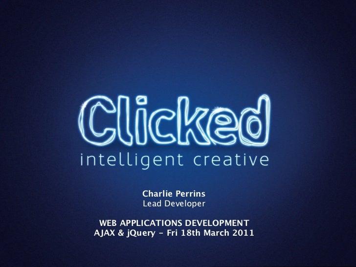 Charlie Perrins          Lead Developer WEB APPLICATIONS DEVELOPMENTAJAX & jQuery - Fri 18th March 2011