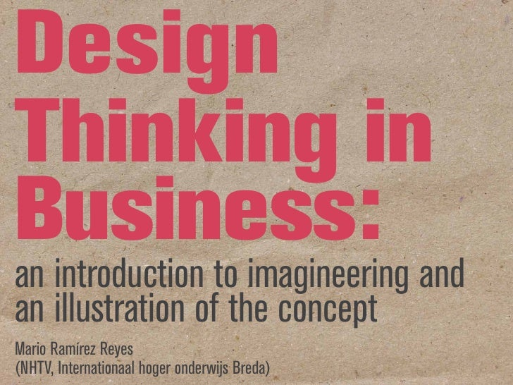 Design Thinking in Business: an introduction to imagineering and an illustration of the concept Mario Ramírez Reyes (NHTV,...