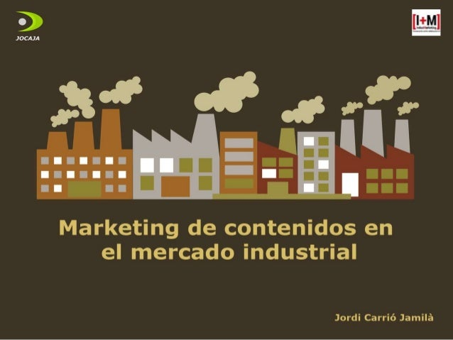 Marketing de contenidos en el mercado industrial - Jordi Carrió