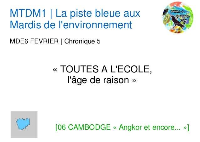 MTDM1   La piste bleue auxMardis de lenvironnementMDE6 FEVRIER   Chronique 5            « TOUTES A LECOLE,               l...