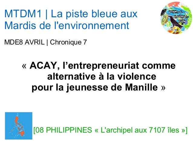 MTDM1 | La piste bleue auxMardis de lenvironnementMDE8 AVRIL | Chronique 7     « ACAY, l'entrepreneuriat comme          al...