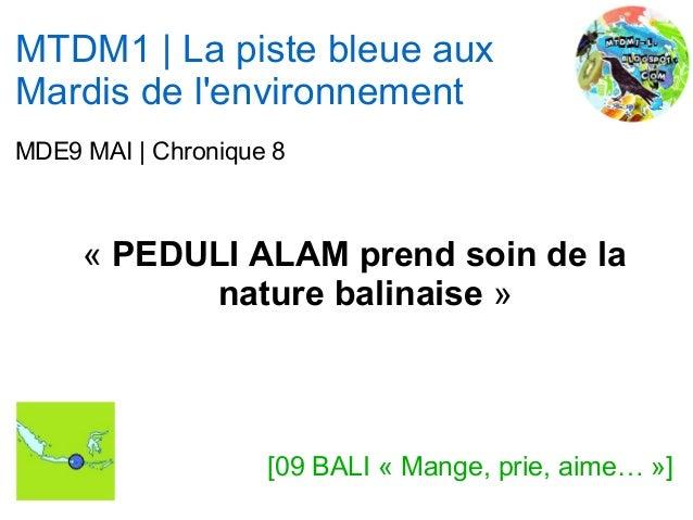 MTDM1 | La piste bleue auxMardis de lenvironnementMDE9 MAI | Chronique 8« PEDULI ALAM prend soin de lanature balinaise »[0...