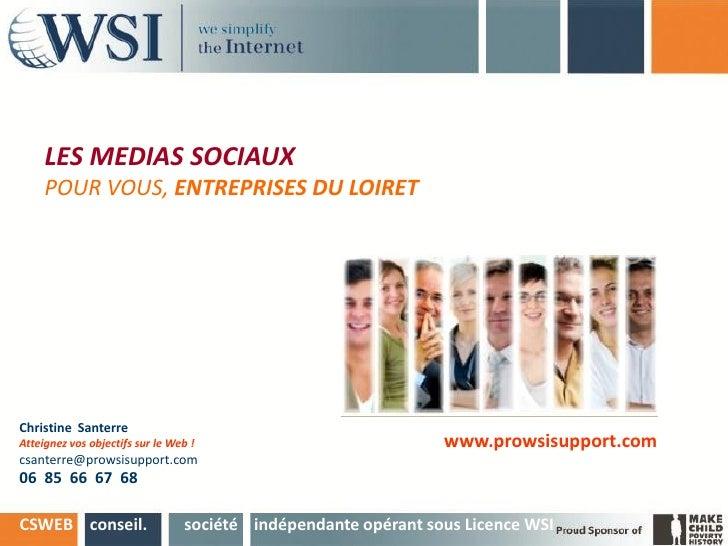 LES MEDIAS SOCIAUX     POUR VOUS, ENTREPRISES DU LOIRETChristine SanterreAtteignez vos objectifs sur le Web !             ...
