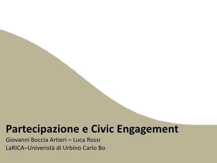 Partecipazione e Civic EngagementGiovanni Boccia Artieri – Luca RossiLaRICA–Univeristà di Urbino Carlo Bo<br />