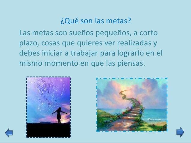 ¿Cómo cumplir nuestros sueños?Para cumplir nuestros sueños debemos pasar por pequeñasmetas, que son una especie de escalon...