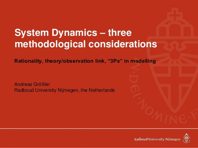 """System Dynamics – three methodological considerations Rationality, theory/observation link, """"3Ps"""" in modelling Andreas Grö..."""