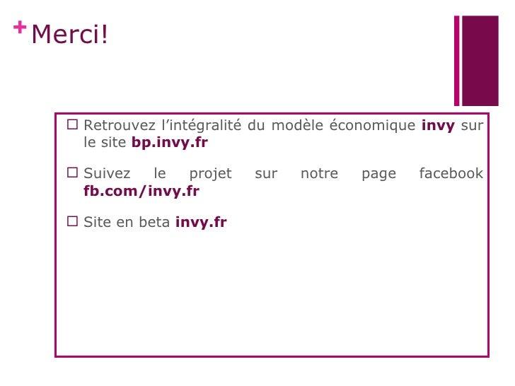 + Merci!     Retrouvez l'intégralité du modèle économique invy sur      le site bp.invy.fr     Suivez  le  projet     su...