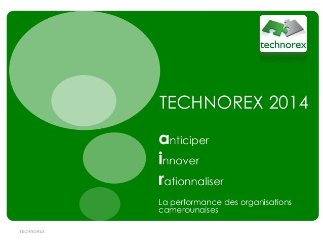 TECHNOREX 2014 anticiper innover rationnaliser La performance des organisations camerounaises TECHNOREX