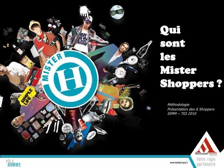 QuisontlesMisterShoppers ? Méthodologie Présentation des 7 Shoppers SIMM – TGI 2010