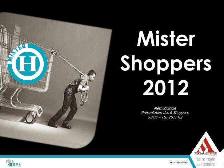 MisterShoppers  2012        Méthodologie Présentation des 6 Shoppers     SIMM – TGI 2011 R2