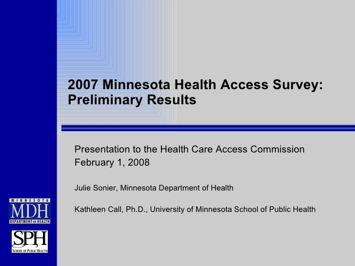 2007 Minnesota Health Access Survey: Preliminary Results Presentation to the Health Care Access Commission February 1, 200...