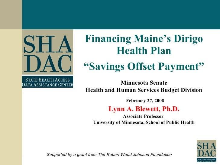 "Financing Maine's Dirigo Health Plan "" Savings Offset Payment"" Minnesota Senate Health and Human Services Budget Division ..."