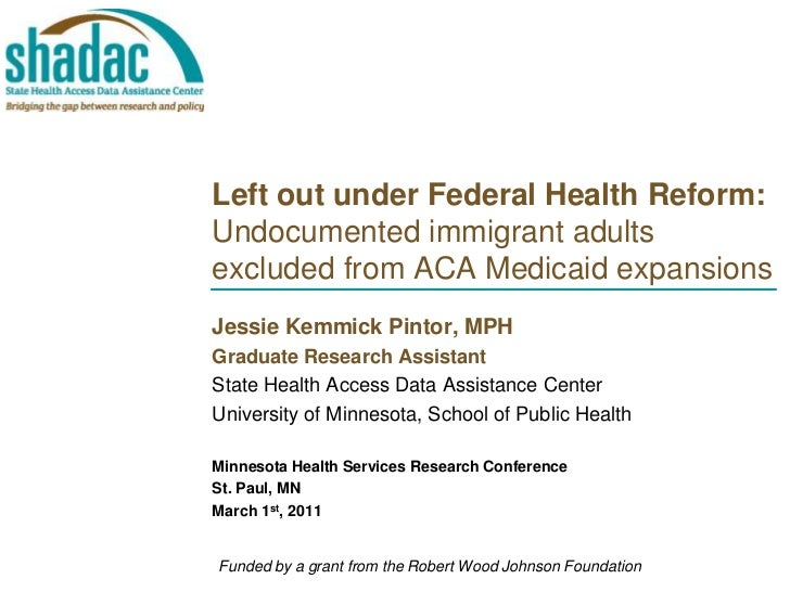 Left out under Federal Health Reform: Undocumented immigrant adults excluded from ACA Medicaid expansions <br />Jessie Kem...