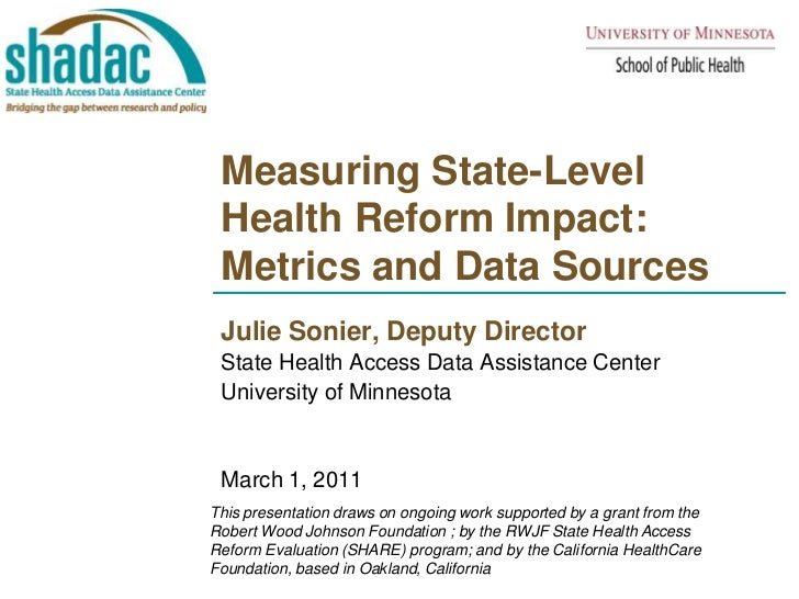 Measuring State-Level Health Reform Impact: Metrics and Data Sources<br />Julie Sonier, Deputy Director<br />State Health ...