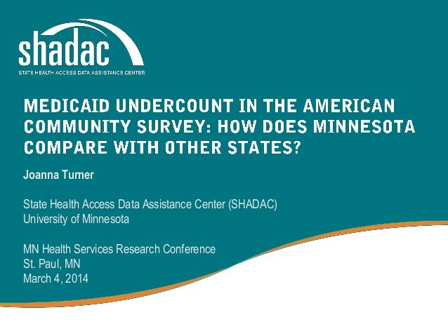 Joanna Turner State Health Access Data Assistance Center (SHADAC) University of Minnesota MN Health Services Research Conf...