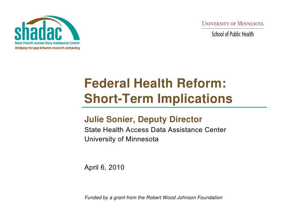 Federal Health Reform: Short-Term Implications Julie Sonier, Deputy Director State Health Access Data Assistance Center Un...