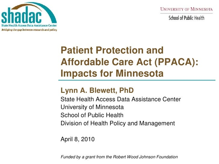 Patient Protection and Affordable Care Act (PPACA):Impacts for Minnesota<br />Lynn A. Blewett, PhD<br />State Health Acces...