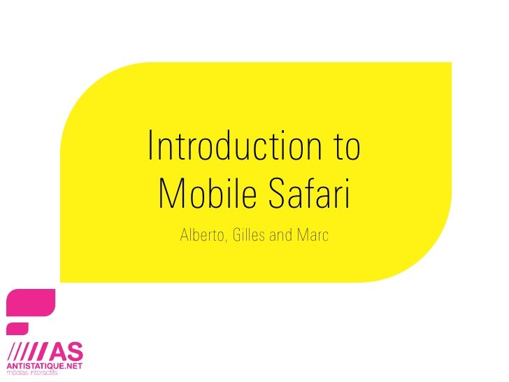 Introduction to  Mobile Safari   Alberto, Gilles and Marc