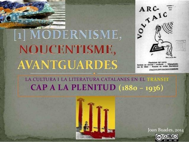 LA CULTURA I LA LITERATURA CATALANES EN EL TRÀNSIT  CAP A LA PLENITUD (1880 – 1936)  Joan Buades, 2014