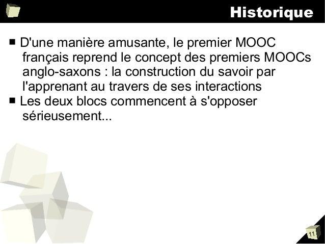 Historique D'une manière amusante, le premier MOOC français reprend le concept des premiers MOOCs anglo-saxons : la constr...