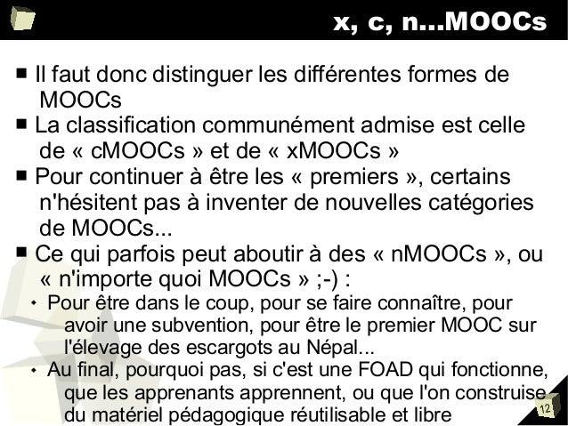 x, c, n...MOOCs Il faut donc distinguer les différentes formes de MOOCs ■ La classification communément admise est celle d...