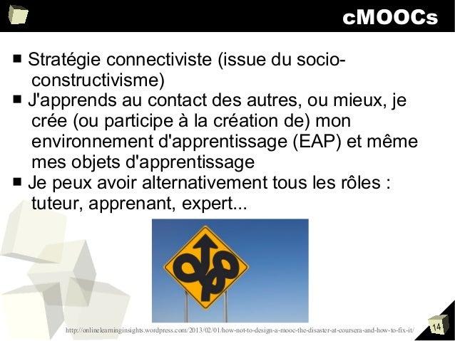 cMOOCs Stratégie connectiviste (issue du socioconstructivisme) ■ J'apprends au contact des autres, ou mieux, je crée (ou p...
