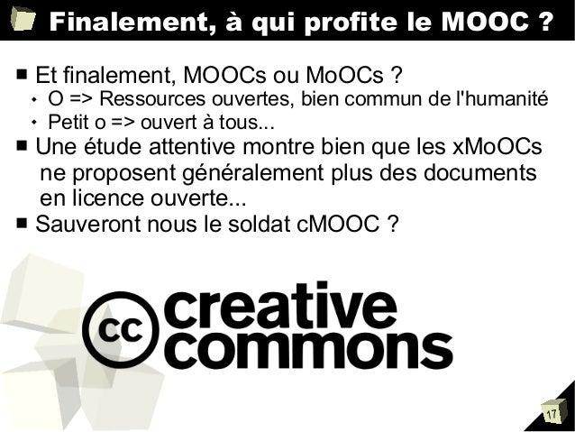 Finalement, à qui profite le MOOC ? ■  Et finalement, MOOCs ou MoOCs ?    O => Ressources ouvertes, bien commun de l'hum...