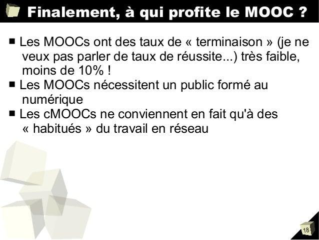 Finalement, à qui profite le MOOC ? Les MOOCs ont des taux de « terminaison » (je ne veux pas parler de taux de réussite.....