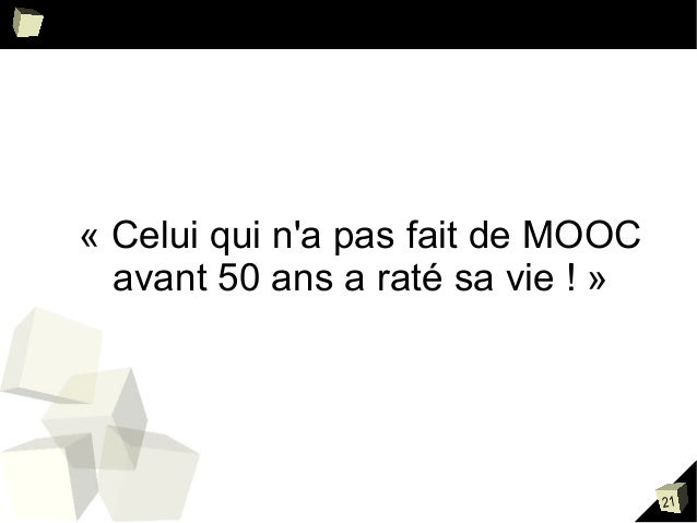 « Celui qui n'a pas fait de MOOC avant 50 ans a raté sa vie ! »  21