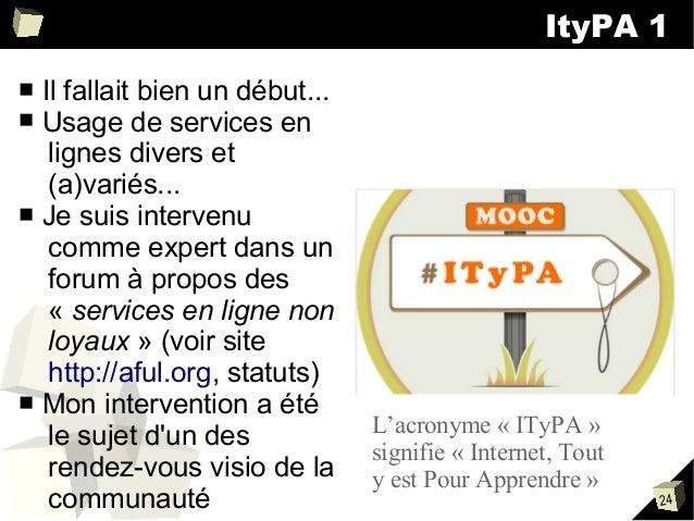 ItyPA 1 Il fallait bien un début... Usage de services en lignes divers et (a)variés... ■ Je suis intervenu comme expert da...