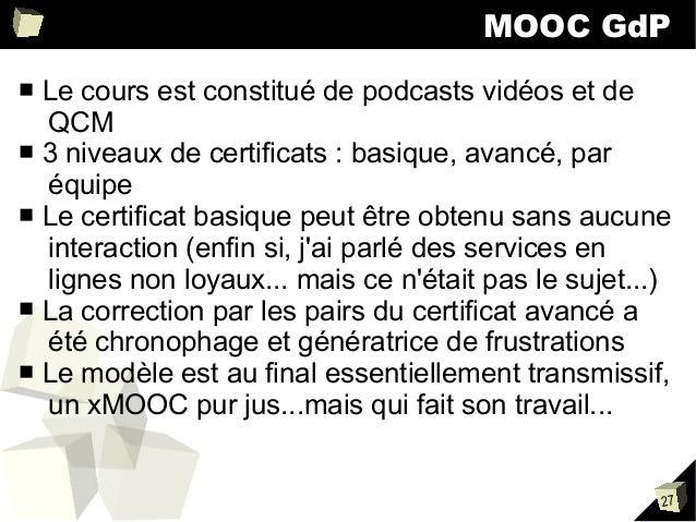 MOOC GdP Le cours est constitué de podcasts vidéos et de QCM ■ 3 niveaux de certificats : basique, avancé, par équipe ■ Le...