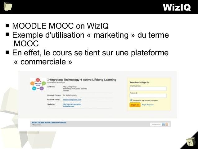 WizIQ MOODLE MOOC on WizIQ Exemple d'utilisation « marketing » du terme MOOC ■ En effet, le cours se tient sur une platefo...
