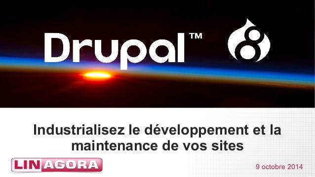 Industrialisez le développement et la  maintenance de vos sites  9 octobre 2014