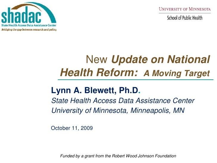 New Update on National Health Reform:  A Moving Target<br />Lynn A. Blewett, Ph.D. <br />State Health Access Data A...