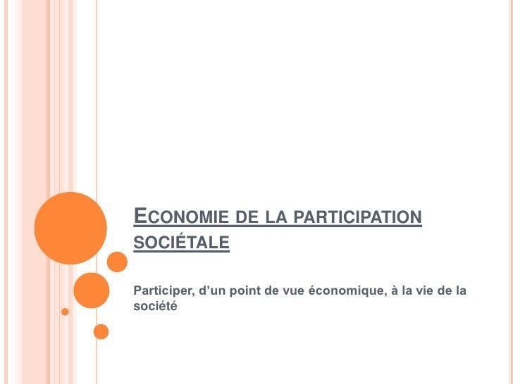 Economie de la participation sociétale<br />Participer, d'un point de vue économique, à la vie de la société <br />