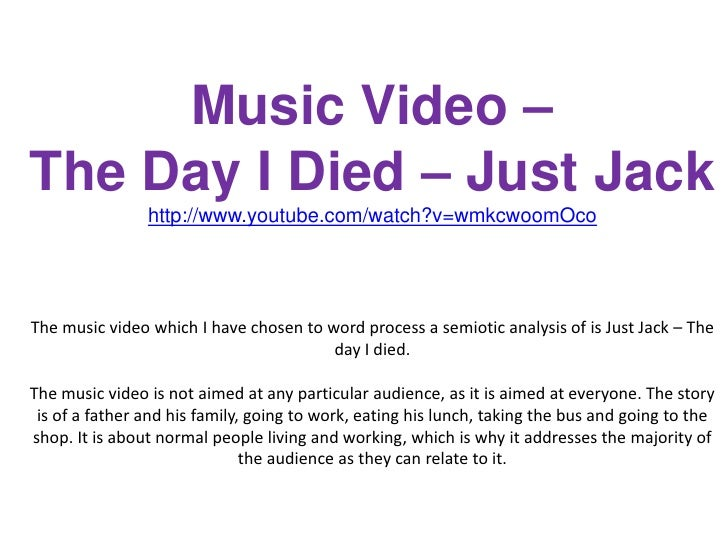 Music Video – The Day I Died – Just Jackhttp://www.youtube.com/watch?v=wmkcwoomOcoThe music video which I have chosen to w...