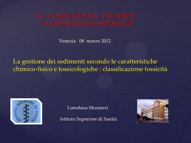 LA COMPETITIVITA' DEI PORTI:         LA GESTIONE DEI SEDIMENTI                 Venezia 08 marzo 2012La gestione dei sedime...