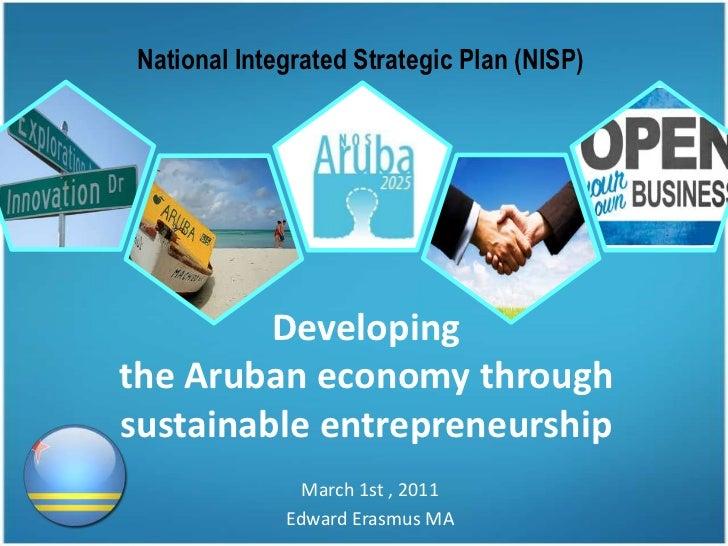 National Integrated Strategic Plan (NISP)<br />Developingthe Aruban economy through sustainable entrepreneurship<br />Marc...