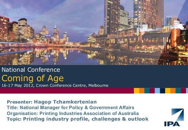 Presenter: Hagop Tchamkertenian Title: National Manager for Policy & Government Affairs Organisation: Printing Industries ...