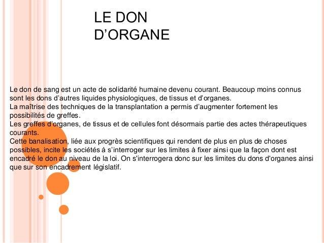 LE DON D'ORGANE  Le don de sang est un acte de solidarité humaine devenu courant. Beaucoup moins connus sont les dons d'au...