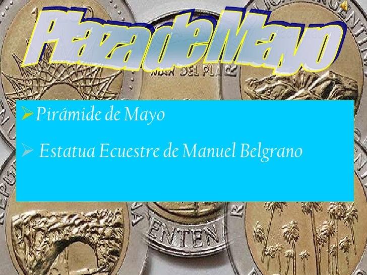 Plaza de Mayo<br /><ul><li>Pirámide de Mayo