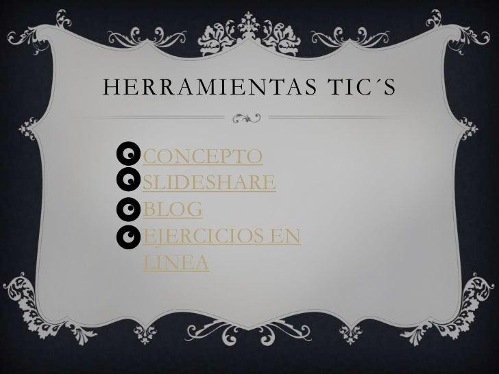 HERRAMIENTAS TIC´S •   CONCEPTO •   SLIDESHARE •   BLOG •   EJERCICIOS EN     LINEA
