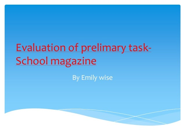 Evaluation of prelimary task-School magazine            By Emily wise